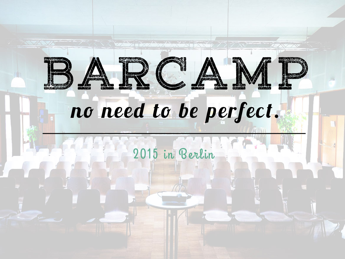 No need to be perfect – Barcamp Berlin 2015