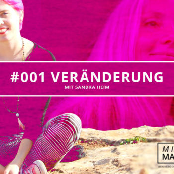 "Mindful Marketing Podcast – Episode #001 – ""Veränderung"" mit Sandra Heim"